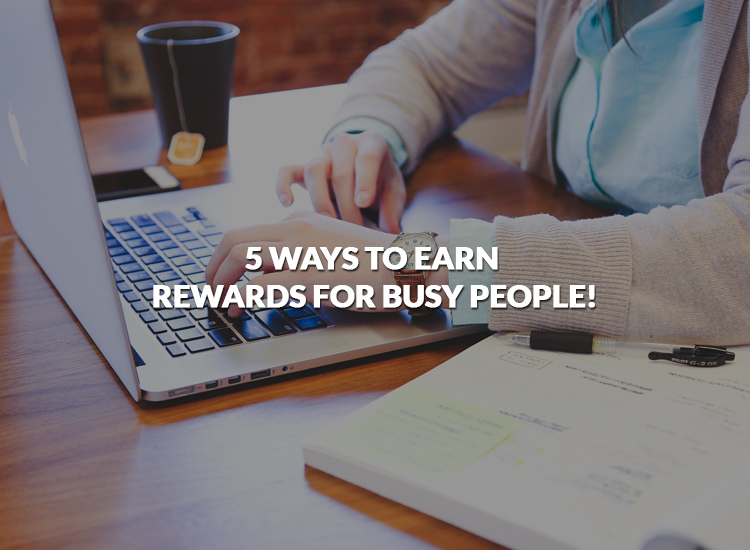 blog-17-five-ways-to-earn-rewards-for-busy-people